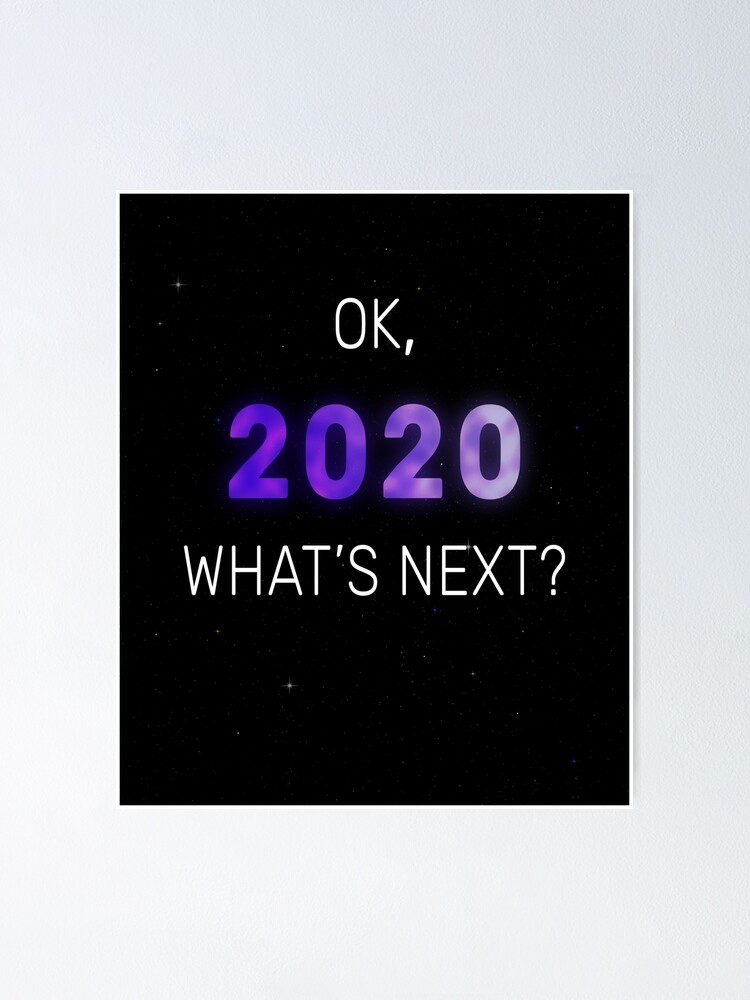 OK, 2020. What's Next?